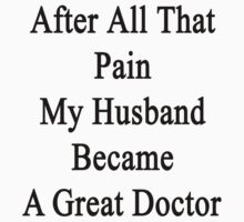 After All That Pain My Husband Became A Great Doctor by supernova23
