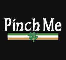 Pinch Me I'm Irish by HolidayT-Shirts