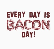Every Day is BACON Day! by ezcreative