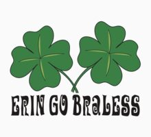 Erin Go Braless by HolidayT-Shirts