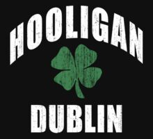 Dublin Hooligan by HolidayT-Shirts