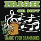 Irish or Not by HolidayT-Shirts