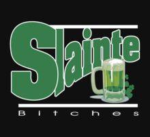 Slainte Bitches by HolidayT-Shirts