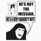 He's not the Messiah, He's a very naughty boy! (transparent) by Fangpunk