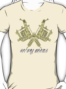 Tattooing's in my bones T-Shirt