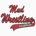 Mud Wrestling by SportsT-Shirts