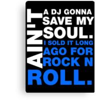 Ain't a DJ gonna save my soul Canvas Print