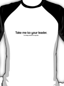 Take me to your leader / Doctor Who quote series #3 T-Shirt