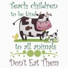 Teach Kindness to Animals by veganese