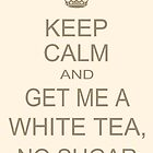 Keep Calm and Get Me Tea by IanPeriwinkle