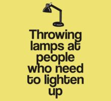 Throwing Lamps at People Who Need to Lighten Up by gemzi-ox