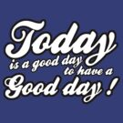 Today is a good day to have a good day by WAMTEES