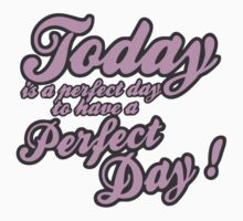 Today is a perfect day to have a perfect day by WAMTEES