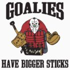 Hockey Goalies Have Bigger Sticks by SportsT-Shirts