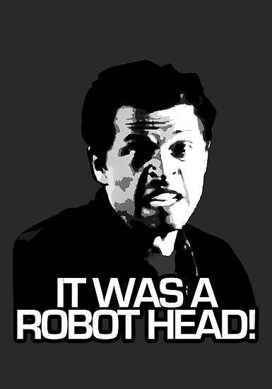 IT WAS A ROBOT HEAD by mostly10
