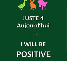 Juste4Aujourd'hui ... I will be Positive by DRPupfront