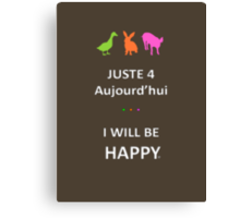 Juste4Aujourd'hui ... I will be Happy Canvas Print