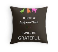 Juste4Aujourd'hui ... I will be Grateful Throw Pillow