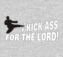 I Kick Ass For The Lord by AngryMongo