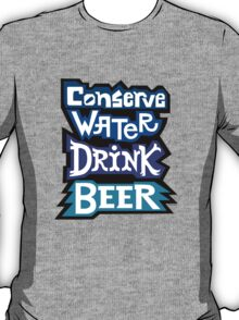 Conserve Water Drink Beer T-Shirt