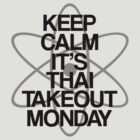 Keep Calm - Thai Takeout Monday by stevebluey