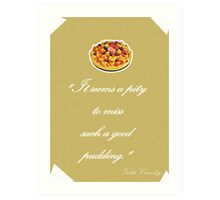 """Violet Crawley Quotes - """"It seems a pity to miss such a good pudding"""" Art Print"""