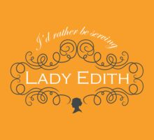 I'd rather be serving Lady Edith by earlofgrantham