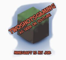 Twoshotsgaming- Minecraft is my Job by twoshot