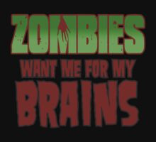 Zombies Want Me For My Brains by David Ayala