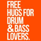 Free Hugs For Drum & Bass Lovers. by DropBass