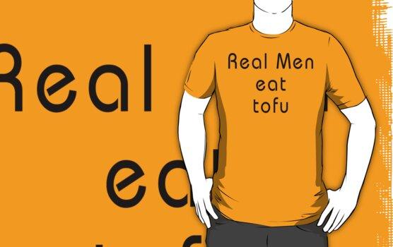 Real Men Eat Tofu T-Shirt by T-ShirtsGifts