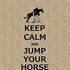 Keep Calm &amp; Jump Your Horse  by Patricia Barmatz