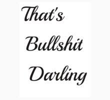 That's Bullshit Darling by krisyoungboss