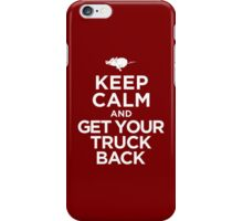 Keep Calm & Get Your Truck Back iPhone Case/Skin