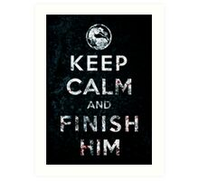 Keep Calm and Finish Him Art Print