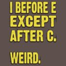 I Before E, Except After C.... Weird?  by BUB THE ZOMBIE