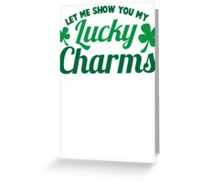 Let me show you mu lucky Charms great St Patricks day sexy design Greeting Card