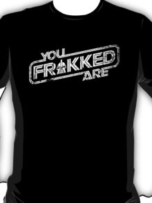 You Are FRAKKED v2 (W-G) T-Shirt