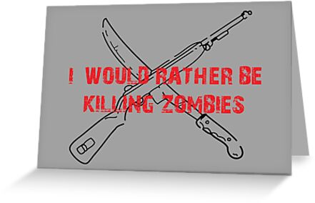 I would rather be killing zombies by Shaun Beresford