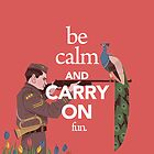 Be Calm and Carry On by grcekang