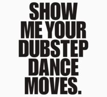 Show Me Your Dubstep Dance Moves (Light) by DropBass