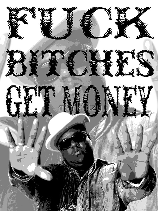 fuck bitches get money notorious big