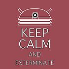 Keep calm and exterminate cherry by Darren Peet