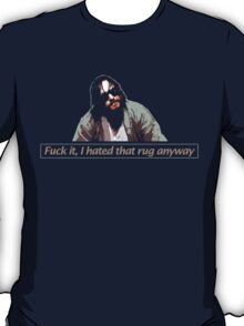 the dude at his finest. T-Shirt
