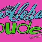 Aloha Dude! by ChasSinklier