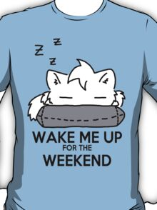 Wake Me Up For The Weekend! (gray) T-Shirt