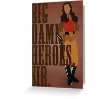 Big Damn Heroes, sir. Greeting Card