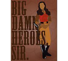Big Damn Heroes, sir. Photographic Print