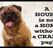 A House is not a home without a crazy pug by Edward Fielding