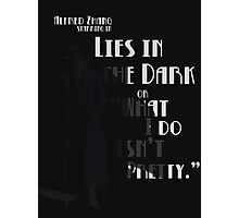 "Lies in the Dark or ""What I do isn't Pretty"" Photographic Print"
